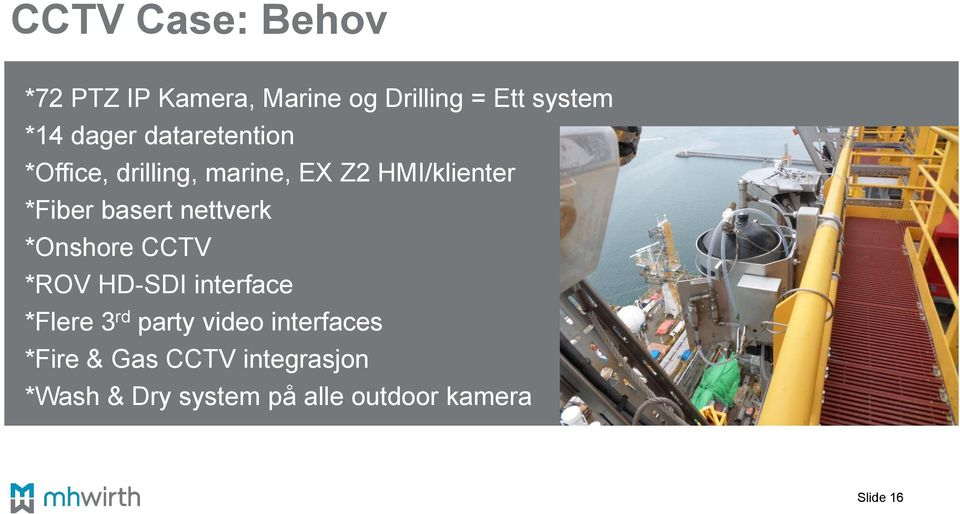 nettverk *Onshore CCTV *ROV HD-SDI interface *Flere 3 rd party video