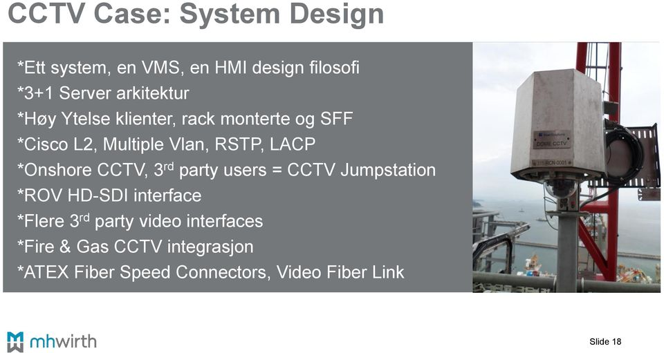 *Onshore CCTV, 3 rd party users = CCTV Jumpstation *ROV HD-SDI interface *Flere 3 rd party