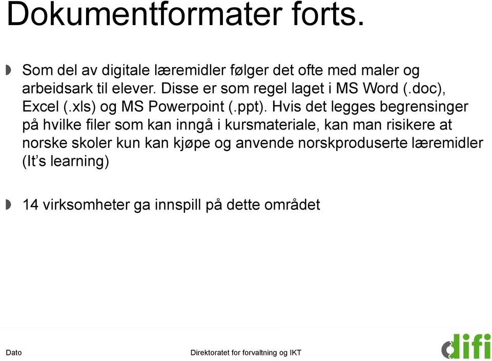 Disse er som regel laget i MS Word (.doc), Excel (.xls) og MS Powerpoint (.ppt).