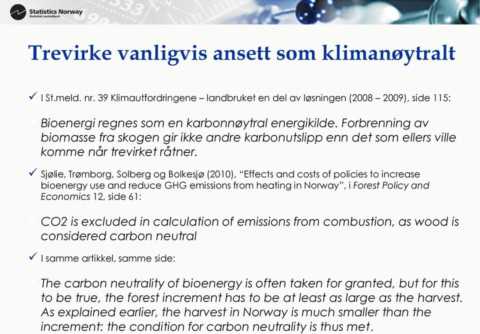 Sjølie, Trømborg, Solberg og Bolkesjø (21), Effects and costs of policies to increase bioenergy use and reduce GHG emissions from heating in Norway, i Forest Policy and Economics 12, side 61: CO2 is