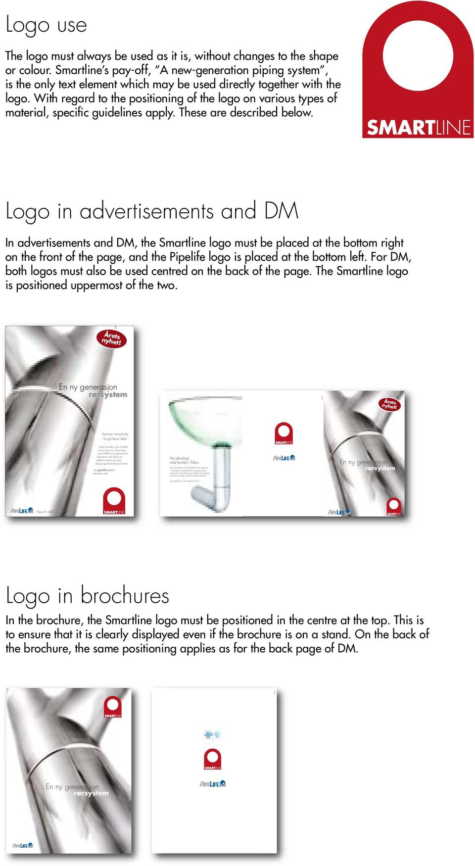 With regard to the positioning of the logo on various types of material, specific guidelines apply. These are described below.