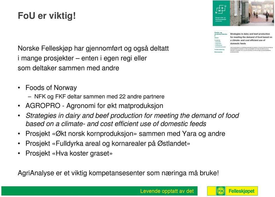 FKF deltar sammen med 22 andre partnere AGROPRO - Agronomi for økt matproduksjon Strategies in dairy and beef production for meeting the demand