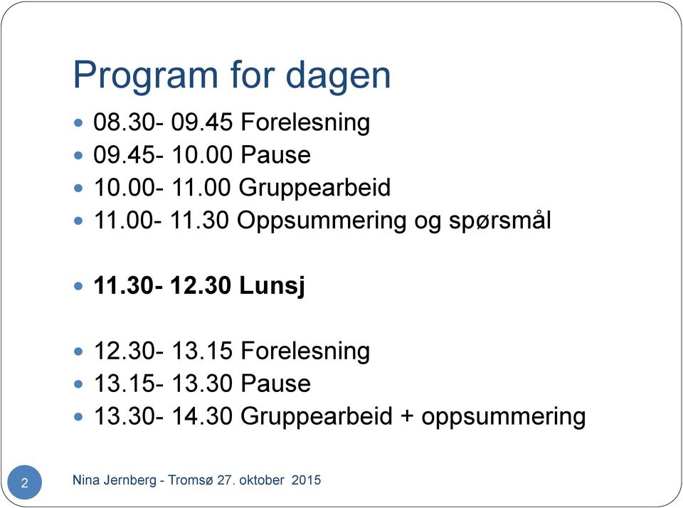 30-12.30 Lunsj 12.30-13.15 Forelesning 13.15-13.30 Pause 13.30-14.