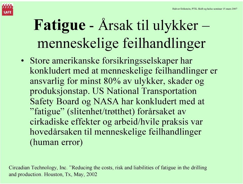 US National Transportation Safety Board og NASA har konkludert med at fatigue (slitenhet/trøtthet) forårsaket av cirkadiske effekter og