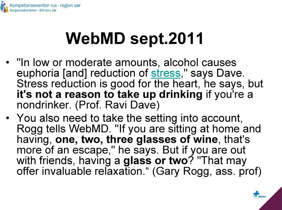 Ravi Dave) You also need to take the setting into account, Rogg tells WebMD.