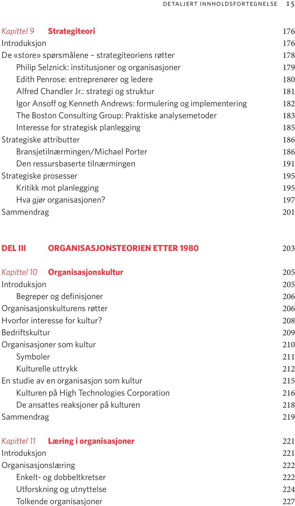 : strategi og struktur 181 Igor Ansoff og Kenneth Andrews: formulering og implementering 182 The Boston Consulting Group: Praktiske analysemetoder 183 Interesse for strategisk planlegging 185