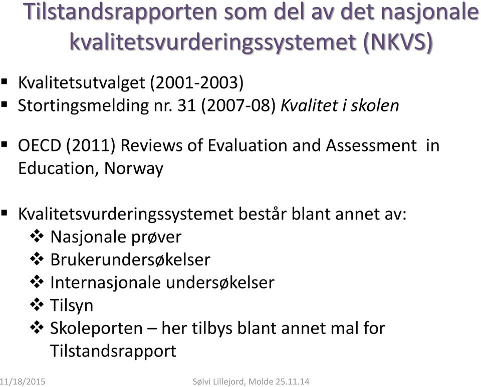 31 (2007-08) Kvalitet i skolen OECD (2011) Reviews of Evaluation and Assessment in Education, Norway