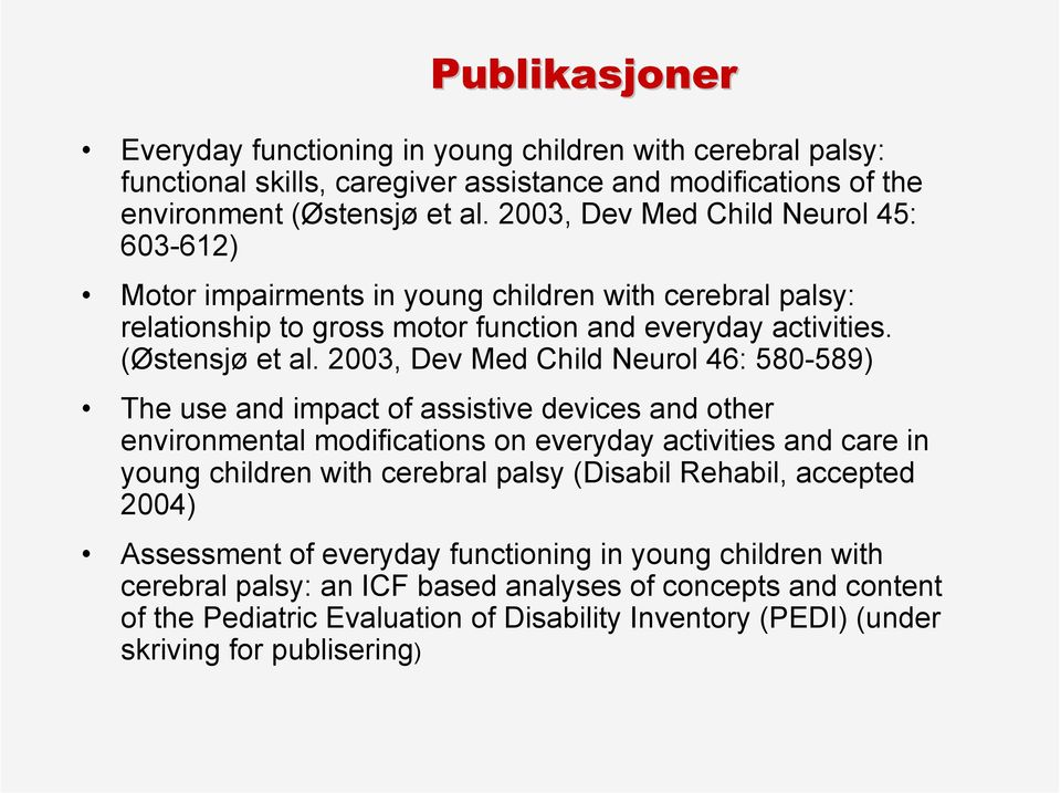 2003, Dev Med Child Neurol 46: 580-589) The use and impact of assistive devices and other environmental modifications on everyday activities and care in young children with cerebral palsy