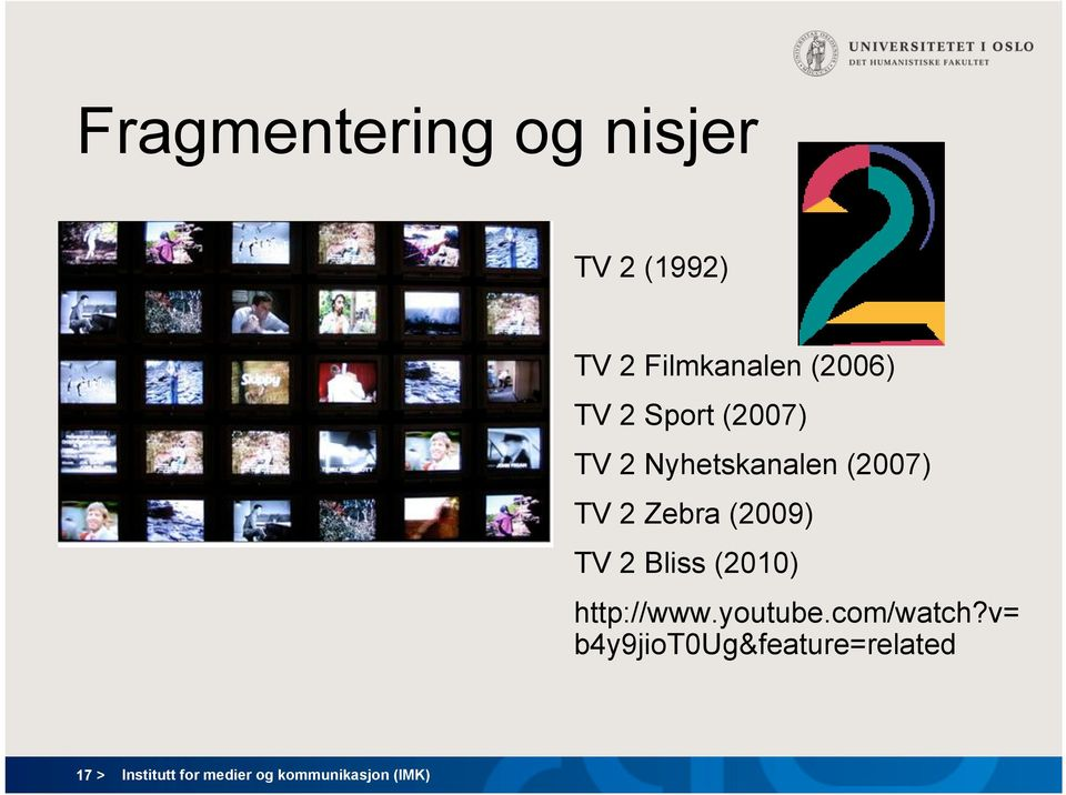 TV 2 Bliss (2010) http://www.youtube.com/watch?