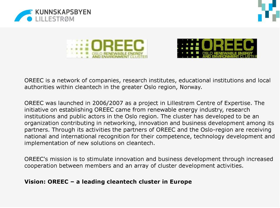 The initiatie on establishing OREEC came from renewable energy industry, research institutions and public actors in the Oslo region.