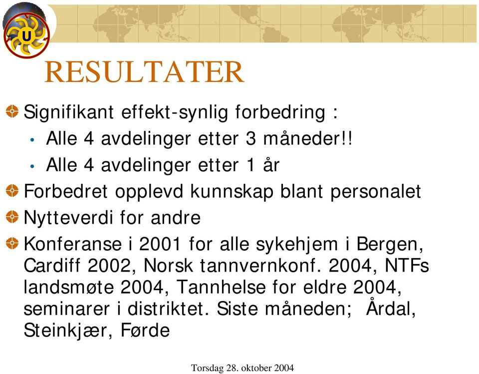 andre Konferanse i 2001 for alle sykehjem i Bergen, Cardiff 2002, Norsk tannvernkonf.