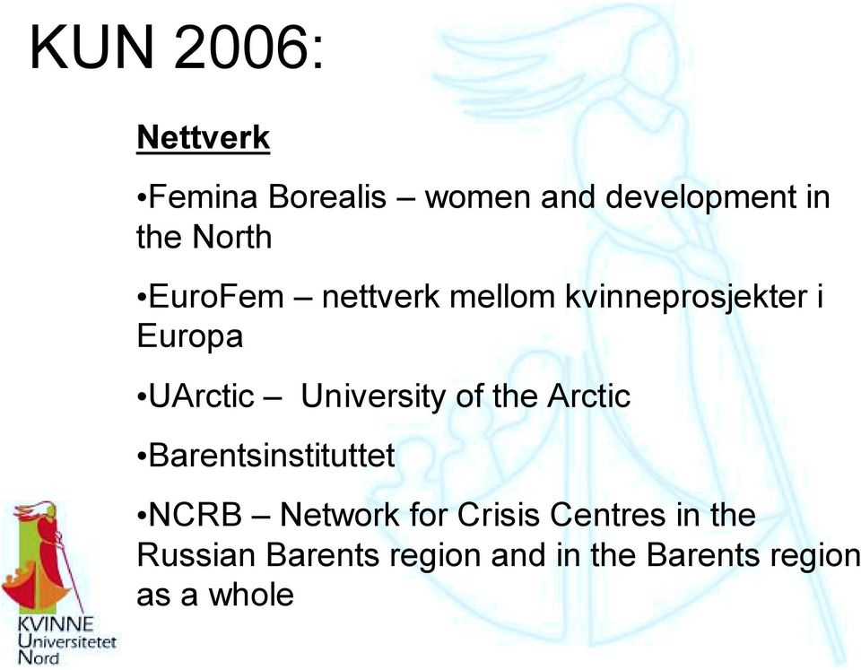 University of the Arctic Barentsinstituttet NCRB Network for Crisis