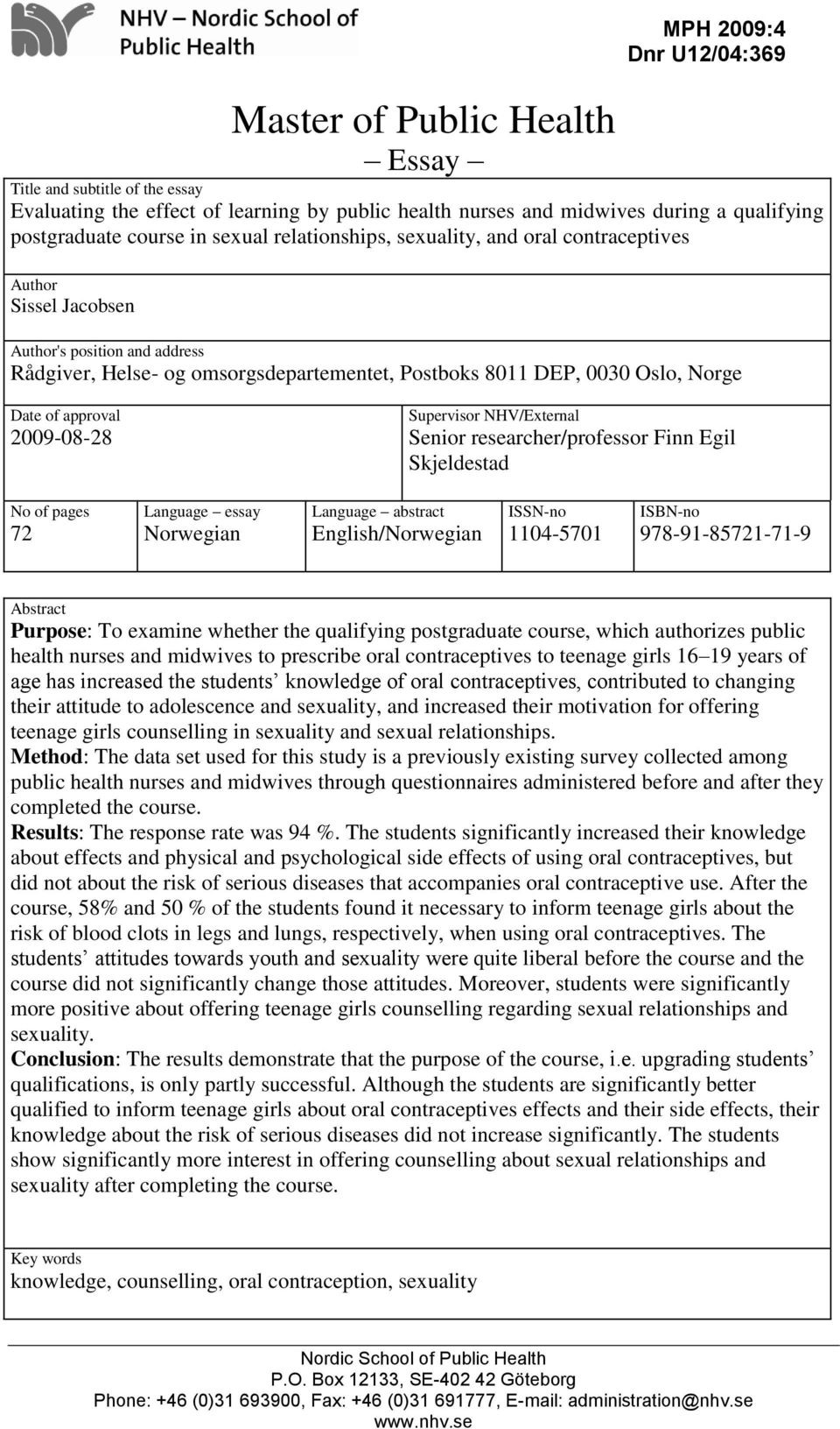 approval 2009-08-28 Supervisor NHV/External Senior researcher/professor Finn Egil Skjeldestad No of pages 72 Language essay Norwegian Language abstract English/Norwegian ISSN-no 1104-5701 ISBN-no