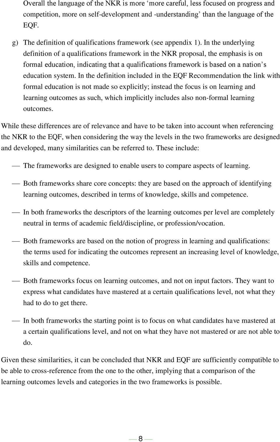In the underlying definition of a qualifications framework in the NKR proposal, the emphasis is on formal education, indicating that a qualifications framework is based on a nation s education system.