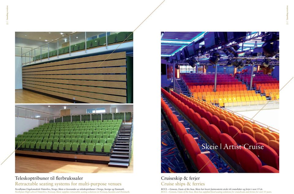 Skeie supplies retractable seating solutions in Norway, Sweden and Denmark. Cruiseskip & ferjer Cruise ships & ferries RCCL Genesis, Oasis of the Seas.