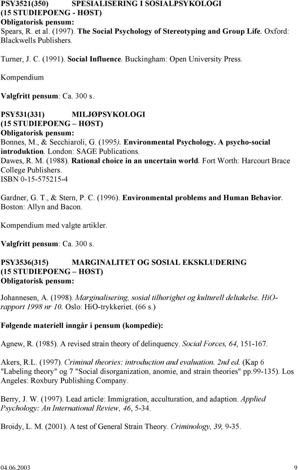 PSY531(331) MILJØPSYKOLOGI Obligatorisk pensum: Bonnes, M., & Secchiaroli, G. (1995). Environmental Psychology. A psycho-social introduktion. London: SAGE Publications. Dawes, R. M. (1988).