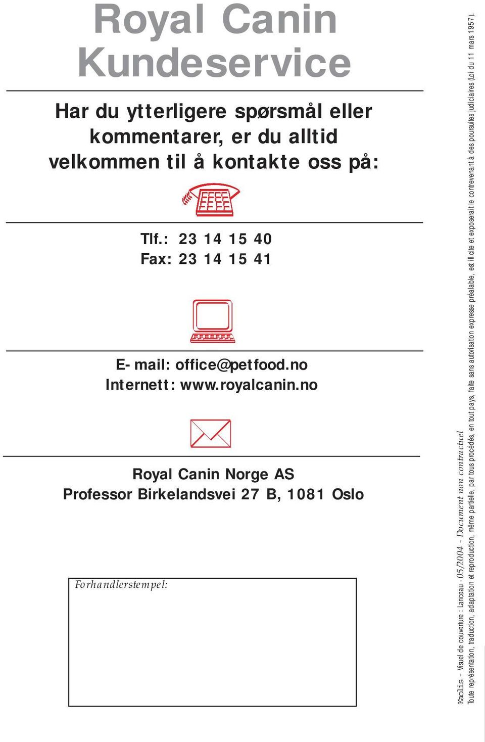 no Royal Canin Norge AS Professor Birkelandsvei 27 B, 1081 Oslo Forhandlerstempel: Kaolis - Visuel de couverture : Lanceau - 05/2004 - Document non