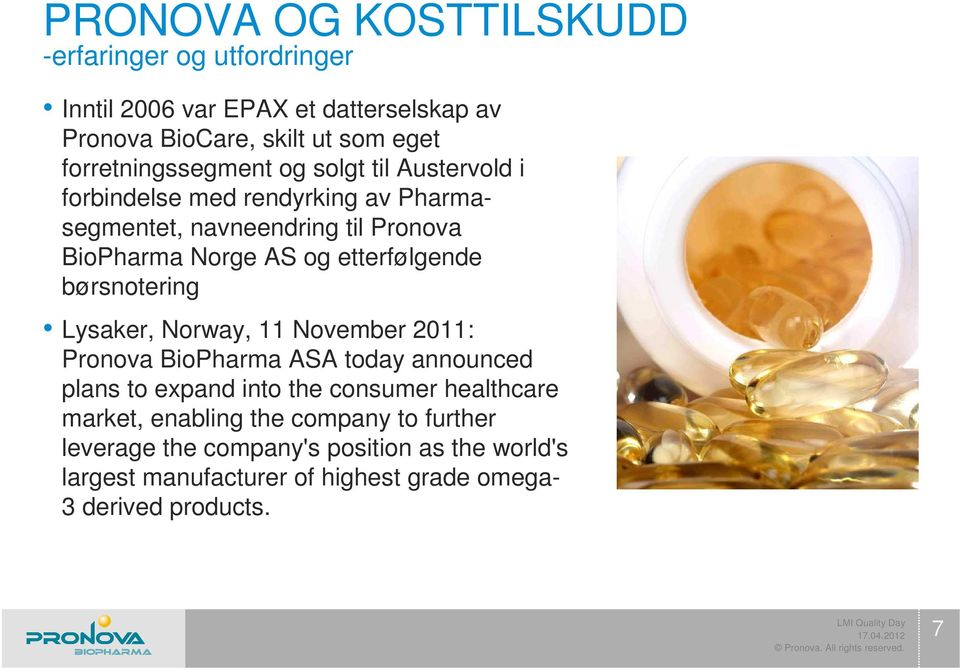 etterfølgende børsnotering Lysaker, Norway, 11 November 2011: Pronova BioPharma ASA today announced plans to expand into the consumer