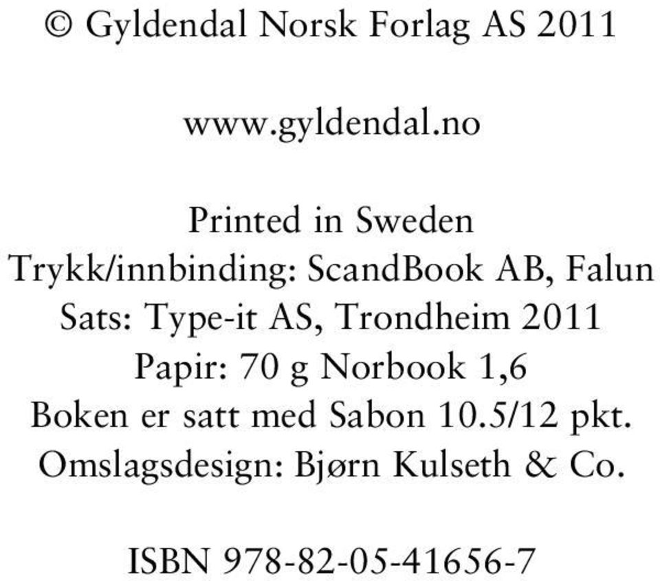 Sats: Type-it AS, Trondheim 2011 Papir: 70 g Norbook 1,6 Boken