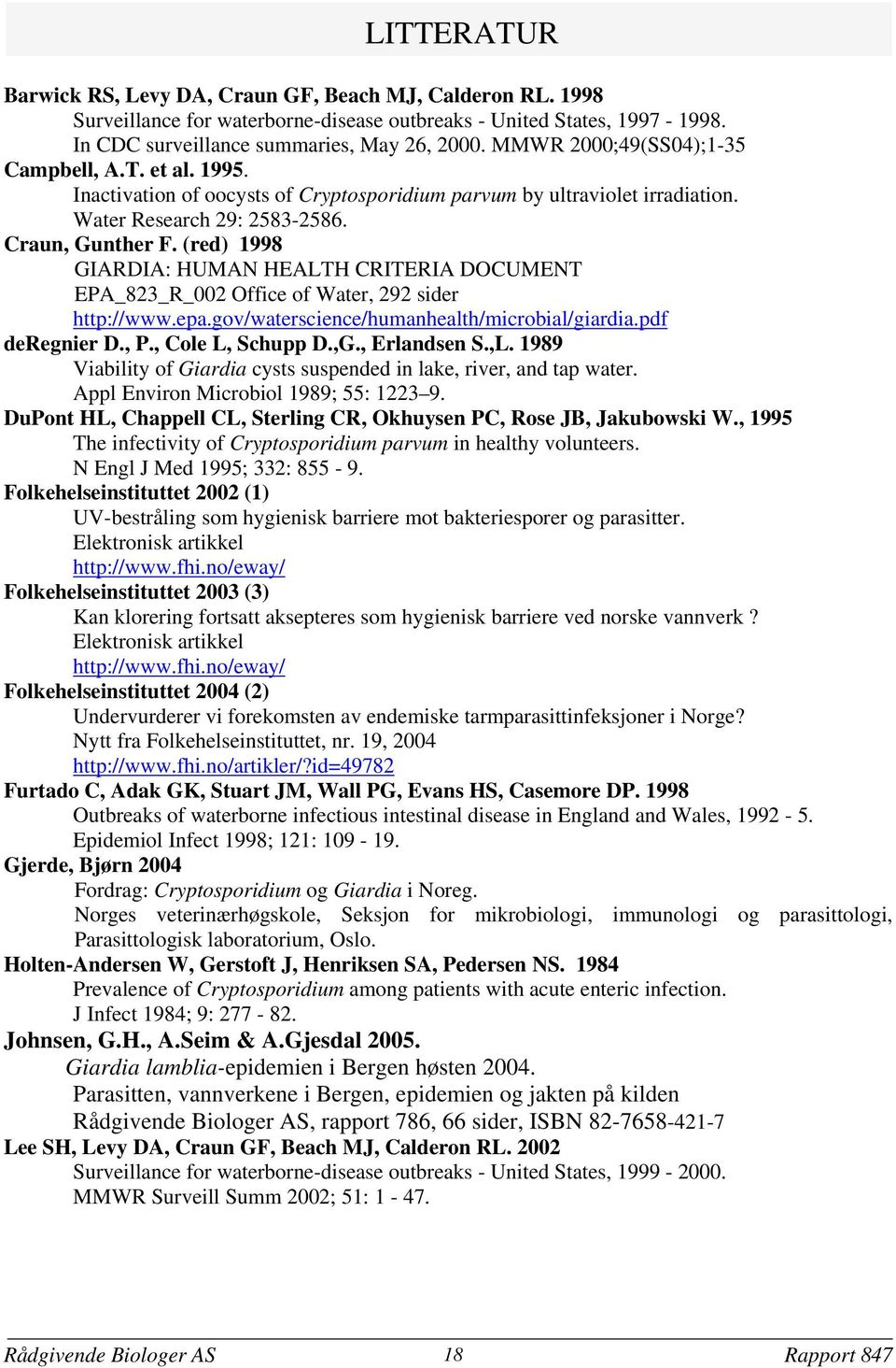 (red) 1998 GIARDIA: HUMAN HEALTH CRITERIA DOCUMENT EPA_823_R_002 Office of Water, 292 sider http://www.epa.gov/waterscience/humanhealth/microbial/giardia.pdf deregnier D., P., Cole L, Schupp D.,G.