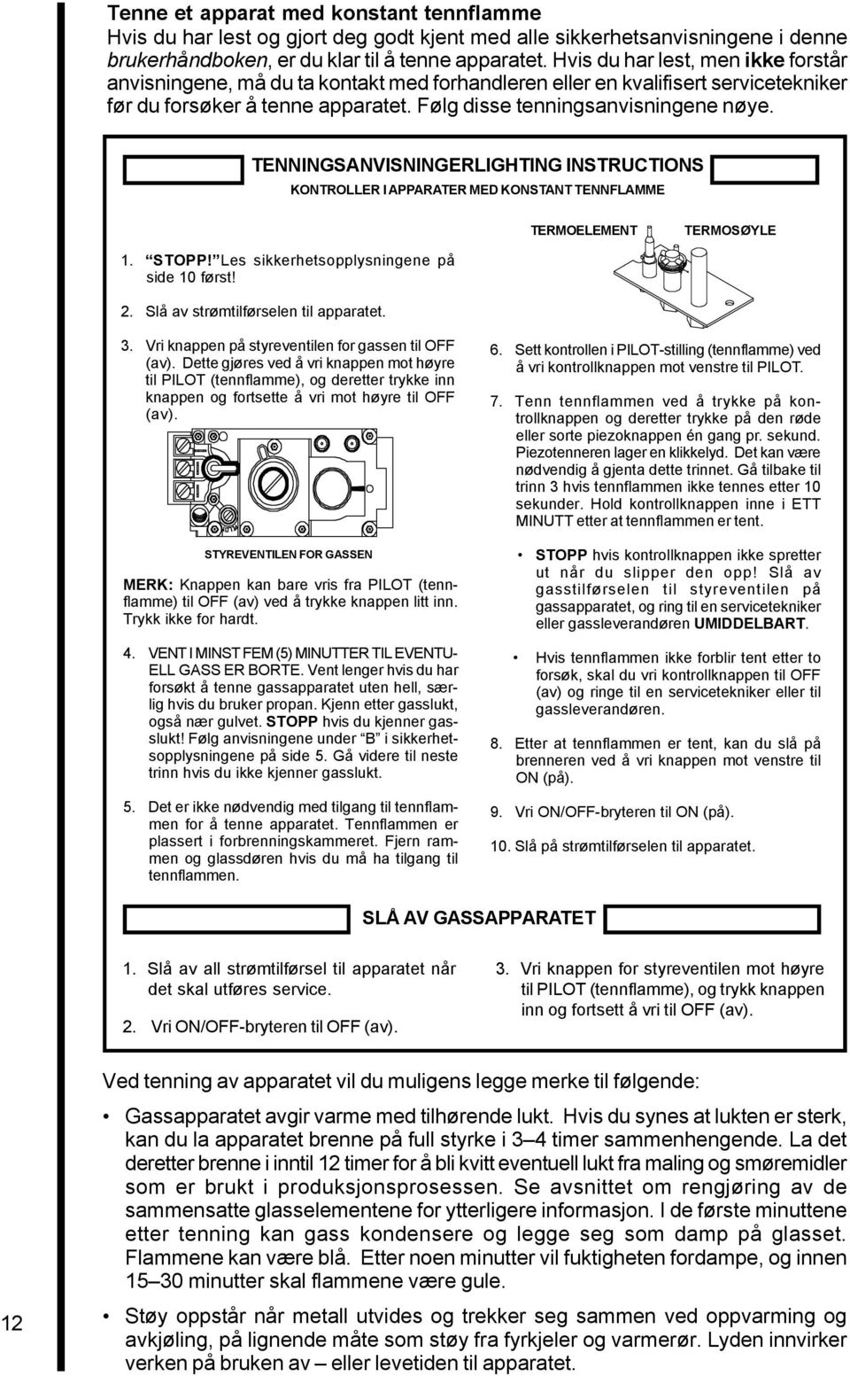 TENNINGSANVISNINGERLIGHTING INSTRUCTIONS KONTROLLER I APPARATER MED KONSTANT TENNFLAMME 1. STOPP Les sikkerhetsopplysningene på side 10 først 2. Slå av strømtilførselen til apparatet.