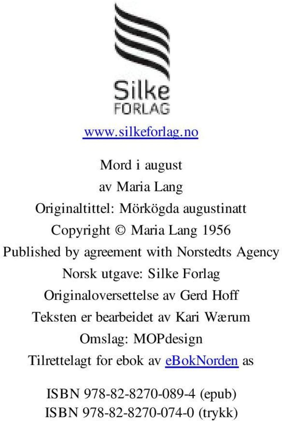 1956 Published by agreement with Norstedts Agency Norsk utgave: Silke Forlag