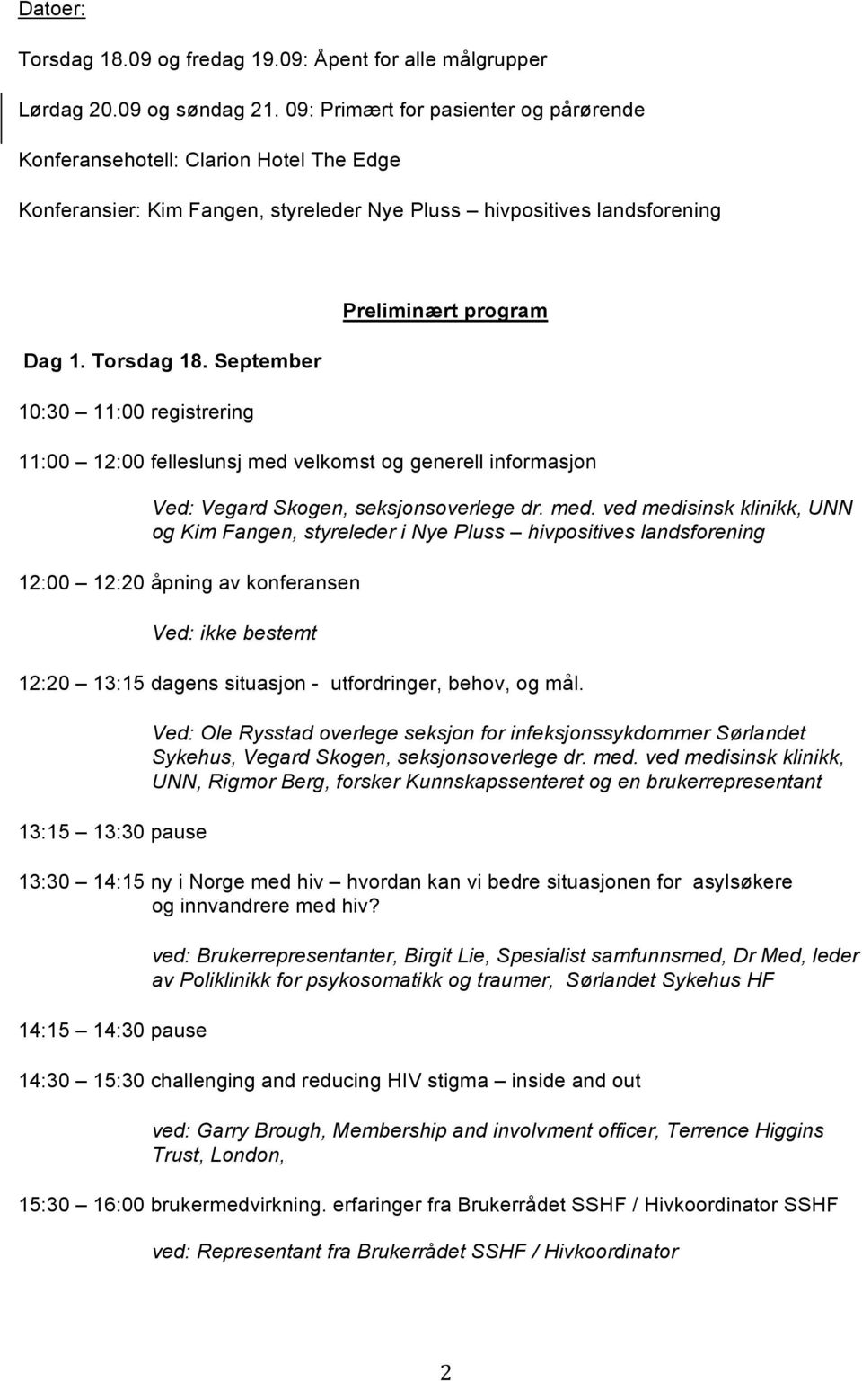 September 10:30 11:00 registrering Preliminært program 11:00 12:00 felleslunsj med