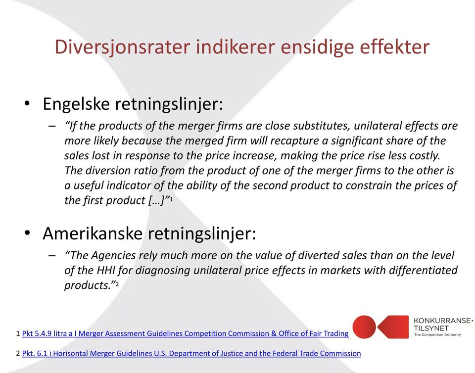 The diversion ratio from the product of one of the merger firms to the other is a useful indicator of the ability of the second product to constrain the prices of the first product [ ] 1 Amerikanske