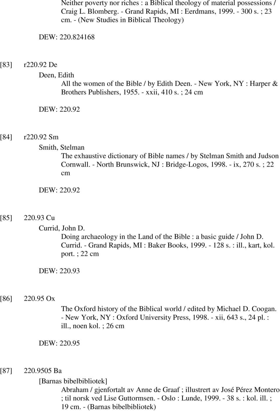 92 Sm Smith, Stelman The exhaustive dictionary of Bible names / by Stelman Smith and Judson Cornwall. - North Brunswick, NJ : Bridge-Logos, 1998. - ix, 270 s. ; 22 cm DEW: 220.92 [85] 220.