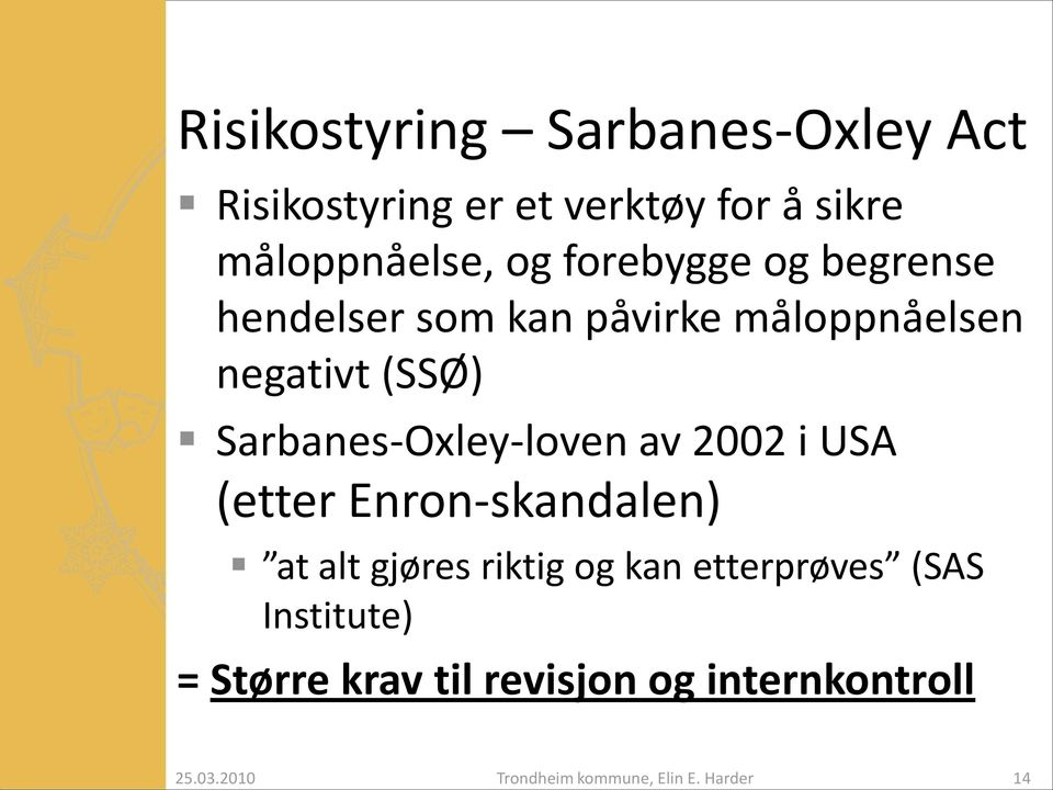 negativt (SSØ) Sarbanes-Oxley-loven av 2002 i USA (etter Enron-skandalen) at alt