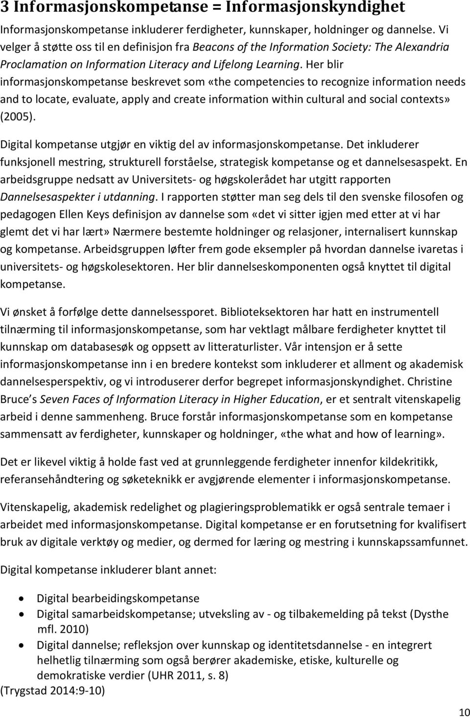 Her blir informasjonskompetanse beskrevet som «the competencies to recognize information needs and to locate, evaluate, apply and create information within cultural and social contexts» (2005).
