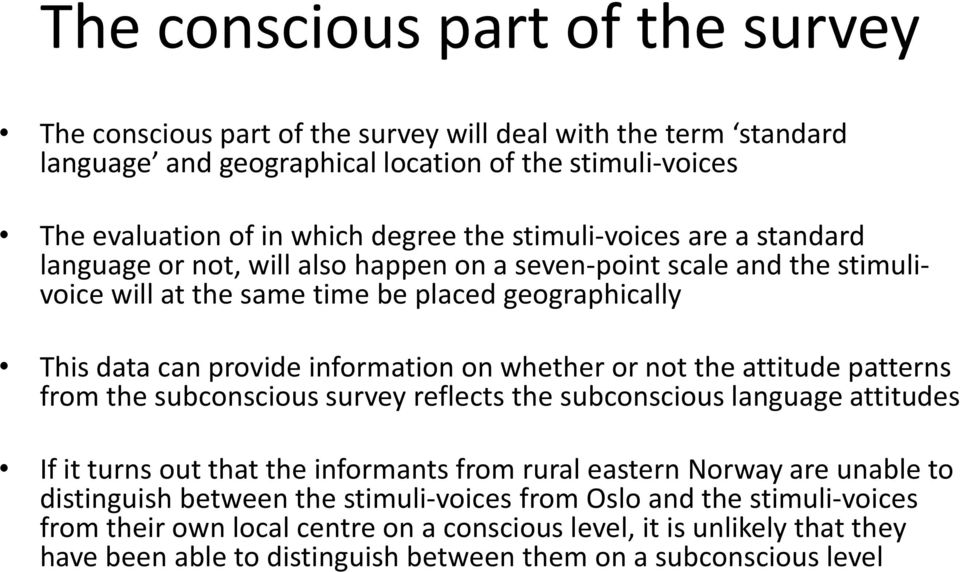 whether or not the attitude patterns from the subconscious survey reflects the subconscious language attitudes If it turns out that the informants from rural eastern Norway are unable to
