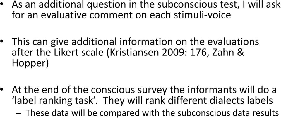 (Kristiansen 2009: 176, Zahn & Hopper) At the end of the conscious survey the informants will do a