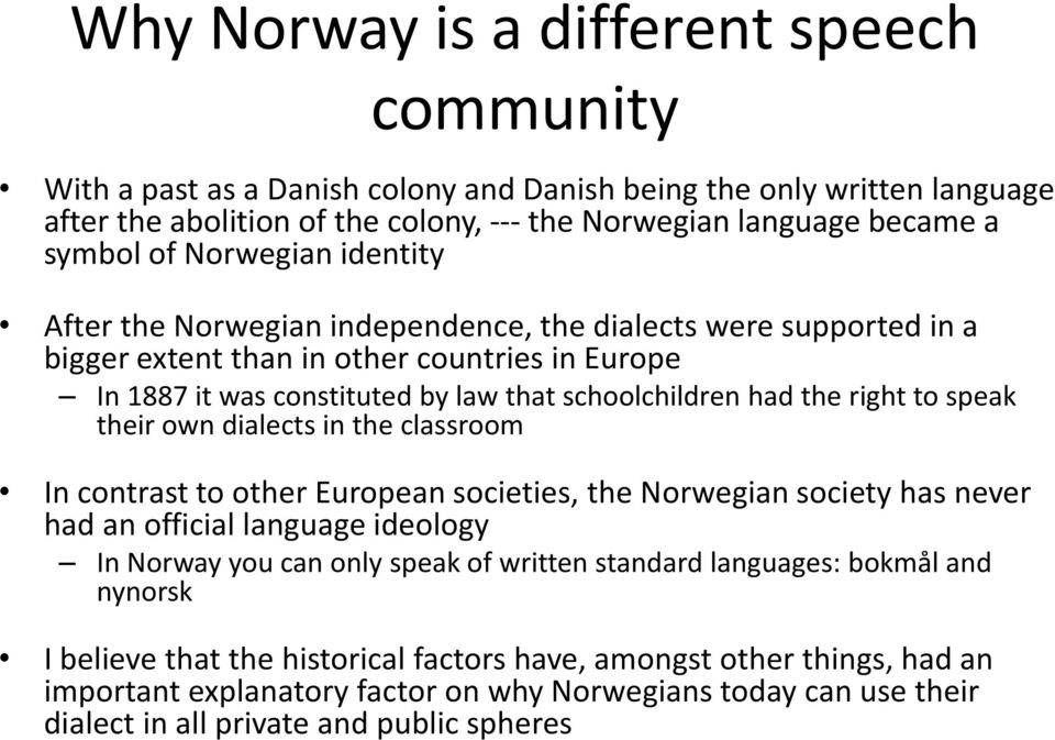 right to speak their own dialects in the classroom In contrast to other European societies, the Norwegian society has never had an official language ideology In Norway you can only speak of written