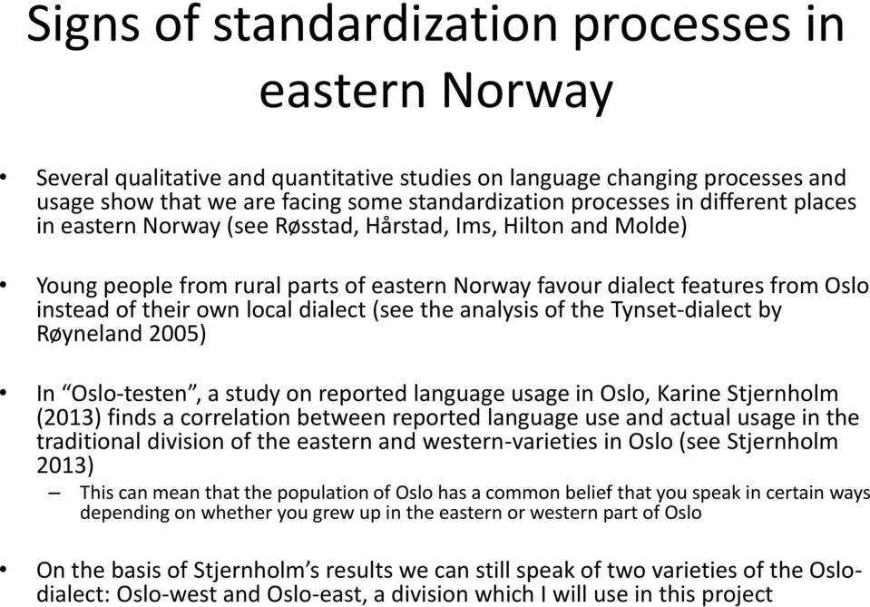 (see the analysis of the Tynset-dialect by Røyneland 2005) In Oslo-testen, a study on reported language usage in Oslo, Karine Stjernholm (2013) finds a correlation between reported language use and