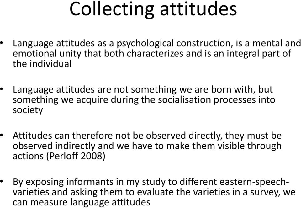 Attitudes can therefore not be observed directly, they must be observed indirectly and we have to make them visible through actions (Perloff 2008) By