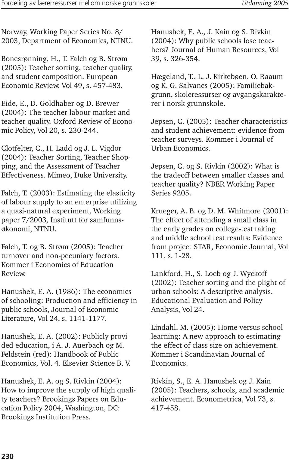 Brewer (2004): The teacher labour market and teacher quality. Oxford Review of Economic Policy, Vol 20, s. 230-244. Clotfelter, C., H. La