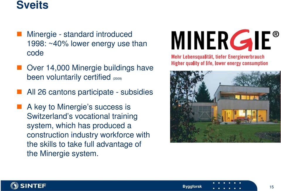 Minergie s success is Switzerland s vocational training system, which has produced a