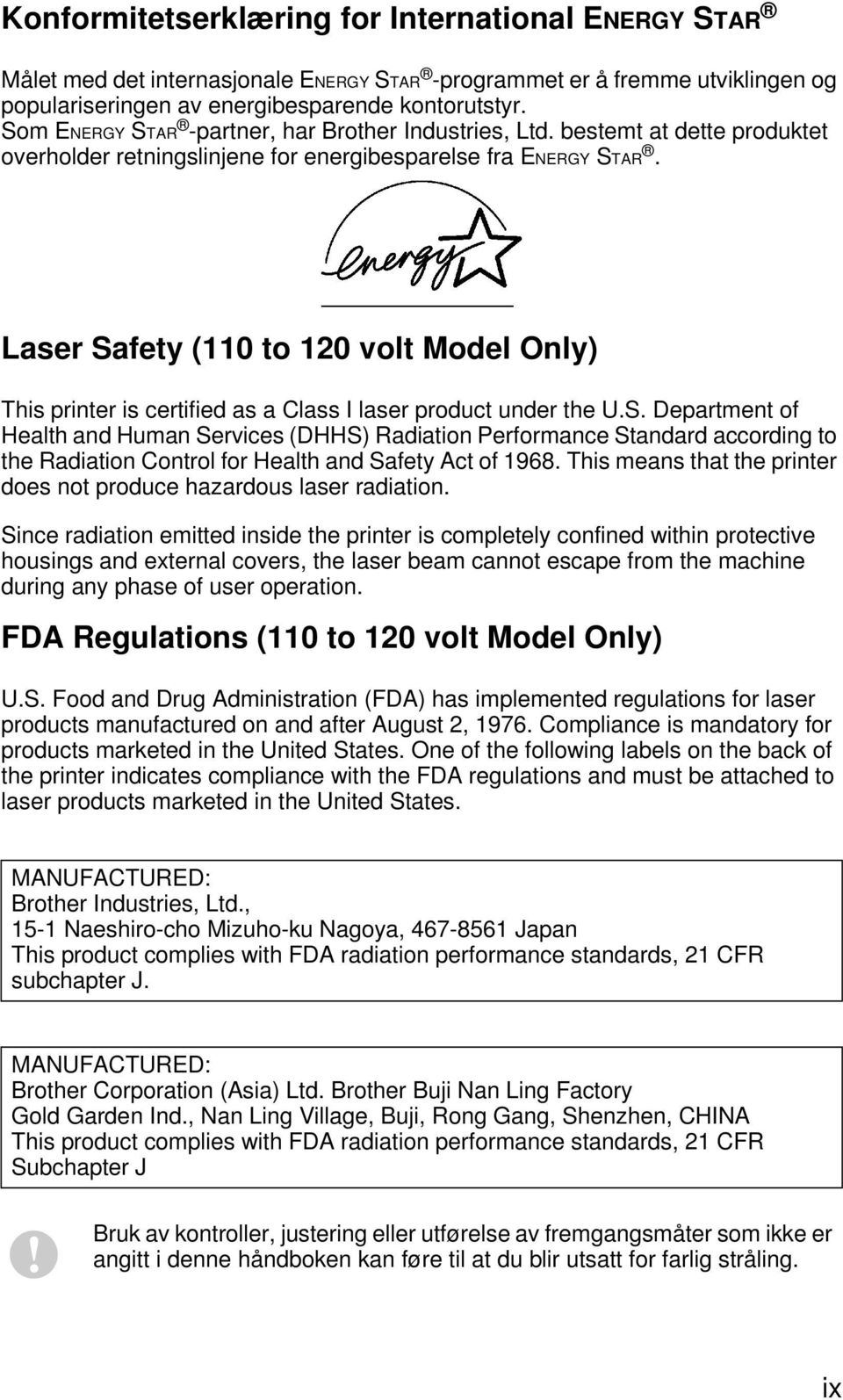 Laser Safety (110 to 120 volt Model Only) This printer is certified as a Class I laser product under the U.S. Department of Health and Human Services (DHHS) Radiation Performance Standard according to the Radiation Control for Health and Safety Act of 1968.