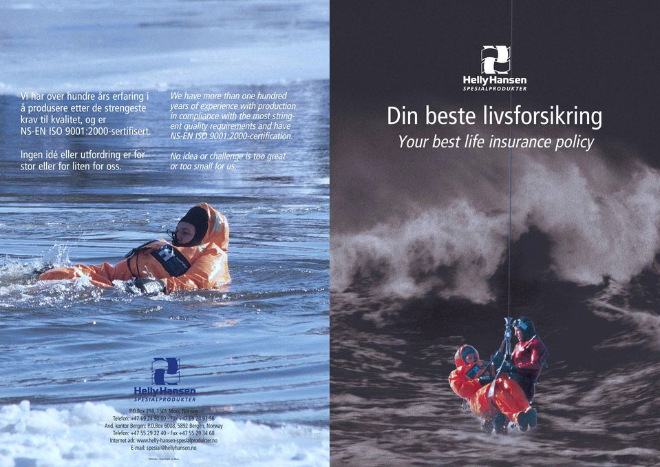 No idea or challenge is too great or too small for us. Din beste livsforsikring Your best life insurance policy P.O.