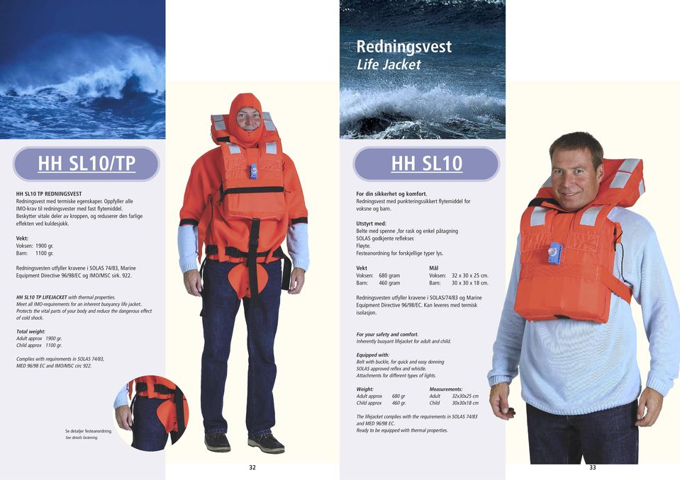Redningsvesten utfyller kravene i SOLAS 74/83, Marine Equipment Directive 96/98/EC og IMO/MSC sirk. 922. HH SL10 TP LIFEJACKET with thermal properties.