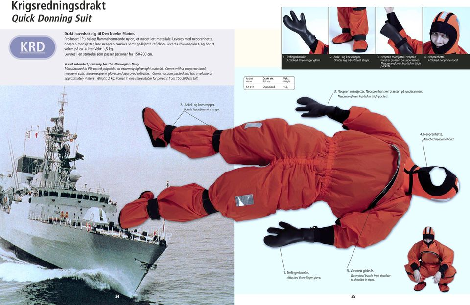 Leveres i en størrelse som passer personer fra 150-200 cm. A suit intended primarily for the Norwegian Navy. Manufactured in PU-coated polymide, an extremely lightweight material.