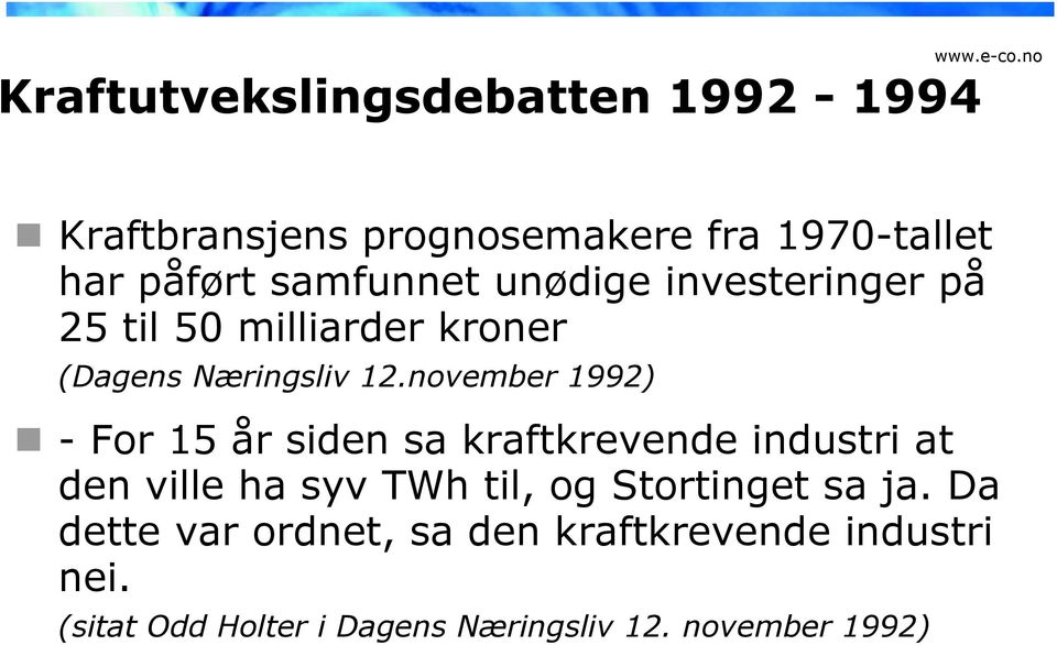 november 1992) - For 15 år siden sa kraftkrevende industri at den ville ha syv TWh til, og