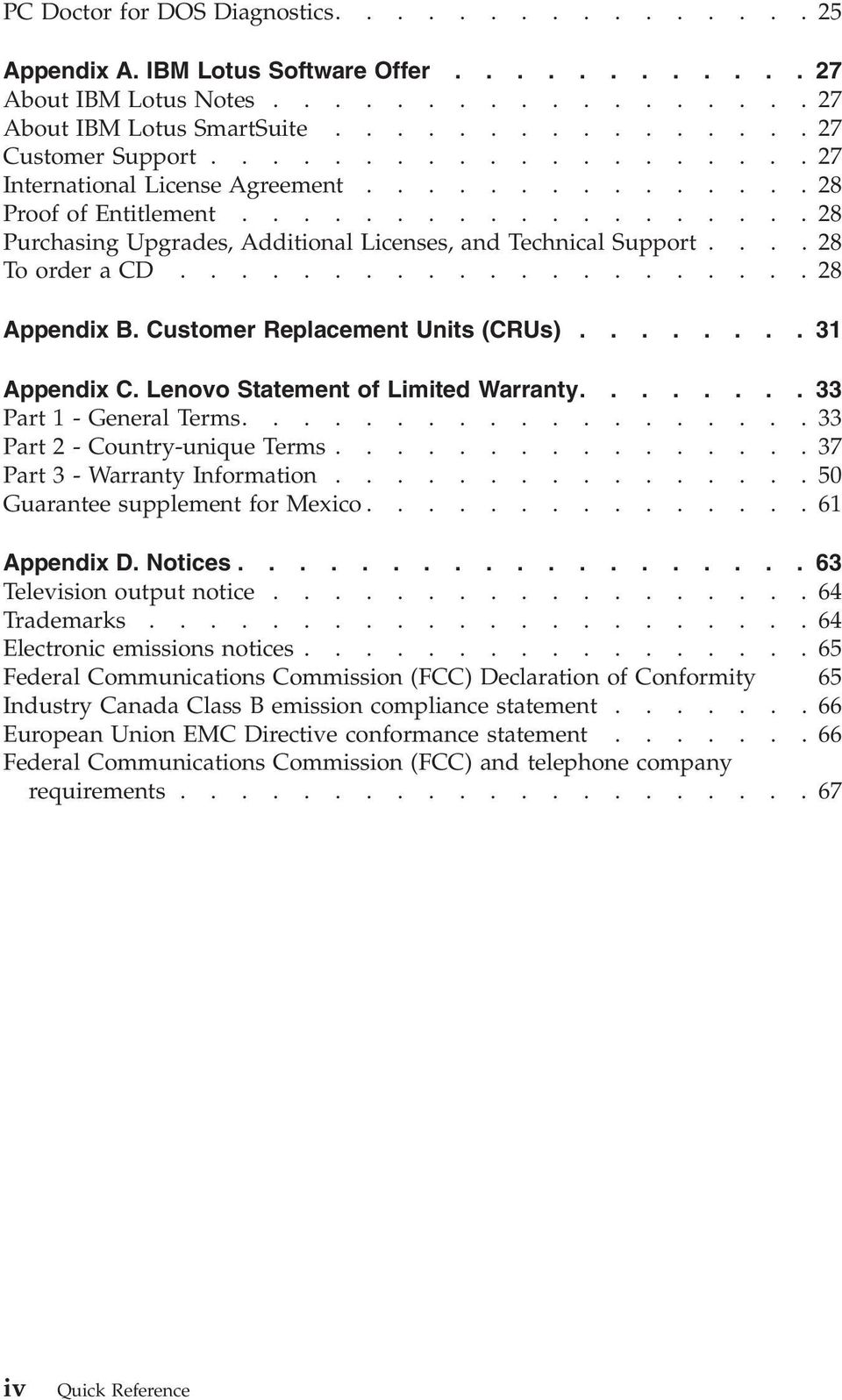....................28 Appendix B. Customer Replacement Units (CRUs)........ 31 Appendix C. Lenovo Statement of Limited Warranty........ 33 Part 1 - General Terms...................33 Part 2 - Country-unique Terms.