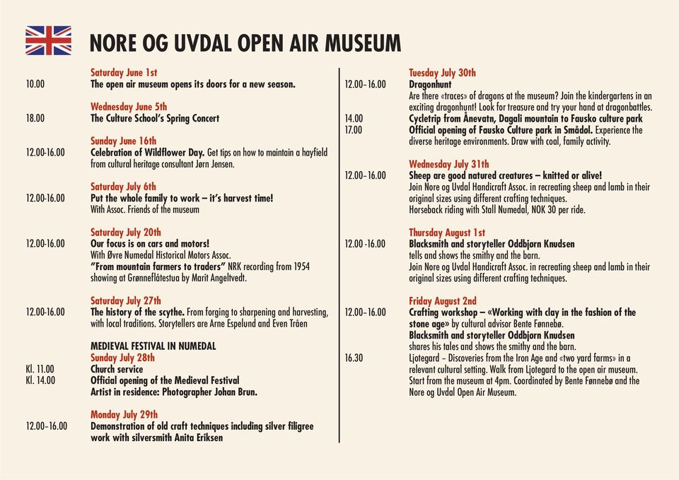With Assoc. Friends of the museum Saturday July 20th 12.00-16.00 Our focus is on cars and motors! With Øvre Numedal Historical Motors Assoc.