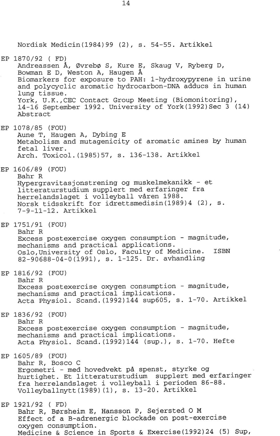 hydrocarbon-dna adducs in human lung tissue. York, U.K.,CEC Contact Group Meeting (Biomonitoring), 14-16 September 1992.