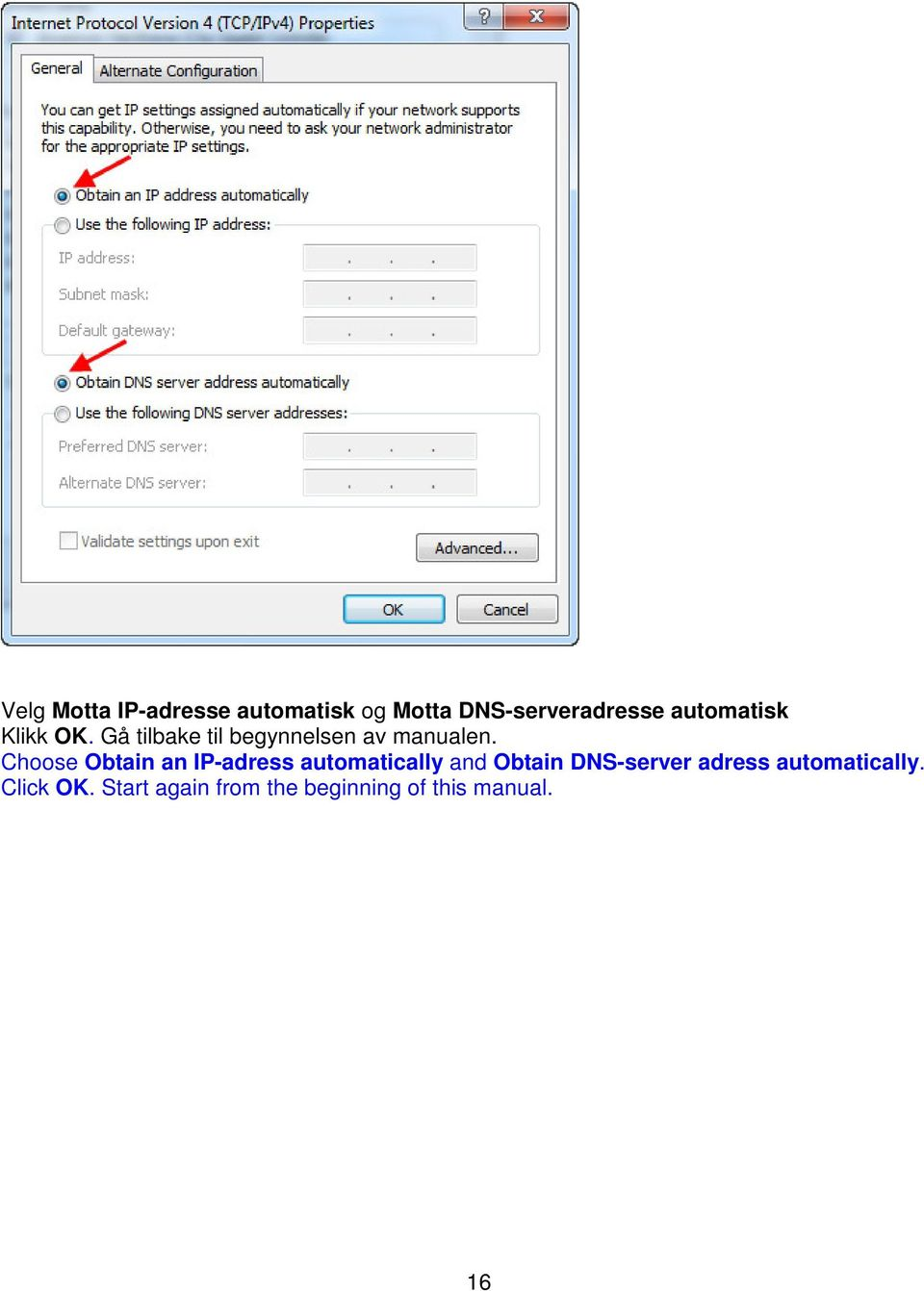Choose Obtain an IP-adress automatically and Obtain DNS-server