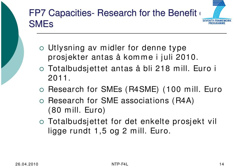 Research for SMEs (R4SME) (100 mill. Euro Research for SME associations (R4A) (80 mill.
