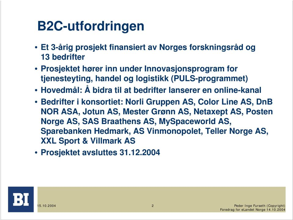 konsortiet: Norli Gruppen AS, Color Line AS, DnB NOR ASA, Jotun AS, Mester Grønn AS, Netaxept AS, Posten Norge AS, SAS Braathens AS,