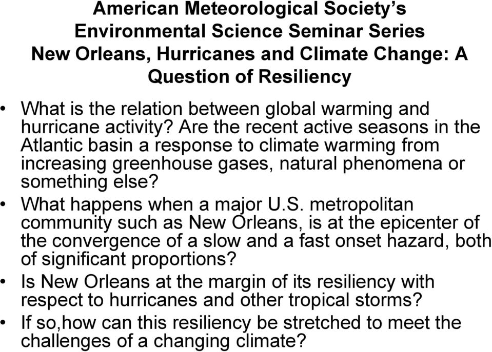Are the recent active seasons in the Atlantic basin a response to climate warming from increasing greenhouse gases, natural phenomena or something else? What happens when a major U.S.